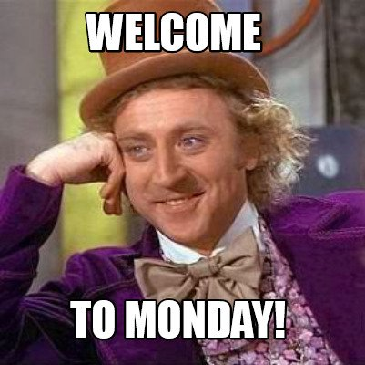 Meme Creator - Welcome To monday! Meme Generator at MemeCreator.org!