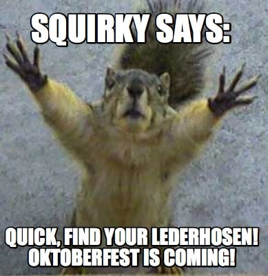 squirky-says-quick-find-your-lederhosen-oktoberfest-is-coming