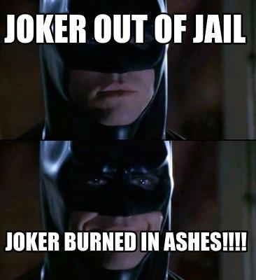 4189110 meme creator joker out of jail joker burned in ashes!!!! meme