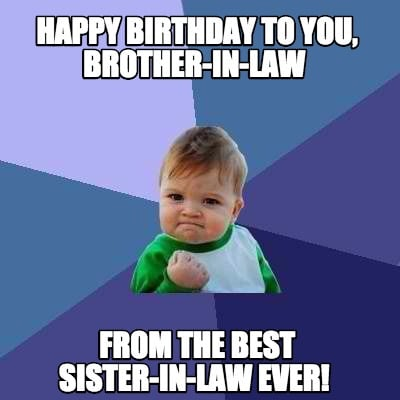 Meme Creator - Funny Happy Birthday to you, Brother-in-law ...