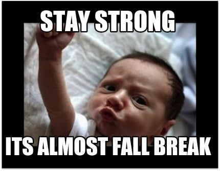 stay-strong-its-almost-fall-break