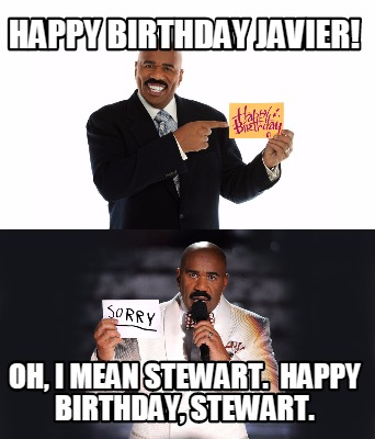 happy-birthday-javier-oh-i-mean-stewart.-happy-birthday-stewart