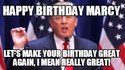 happy-birthday-marcy-lets-make-your-birthday-great-again-i-mean-really-great