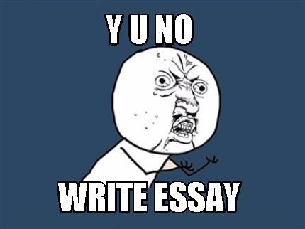 Meme Creator - Funny Y U NO Write essay Meme Generator at
