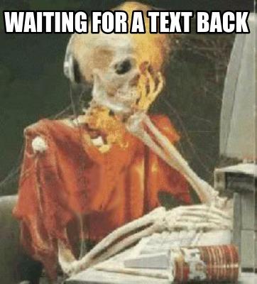 4241766 meme creator waiting for a text back meme generator at
