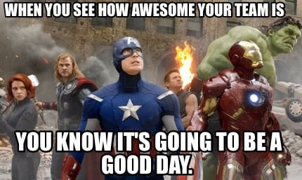 when-you-see-how-awesome-your-team-is-you-know-its-going-to-be-a-good-day