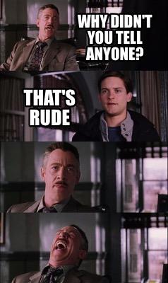 Meme Creator - Funny Why didn't you tell anyone? That's ...