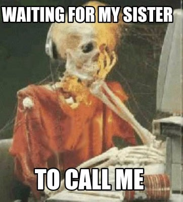 waiting-for-my-sister-to-call-me