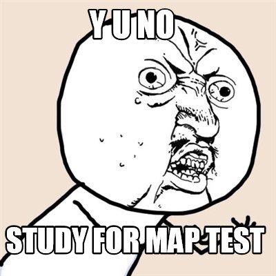 Meme Creator - Funny Y U NO Study for map test Meme Generator at