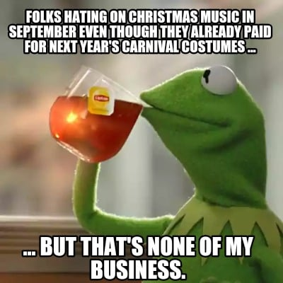 Christmas Music Meme.Meme Creator Funny Folks Hating On Christmas Music In