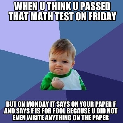 Meme Creator - Funny When u think u passed that math test on