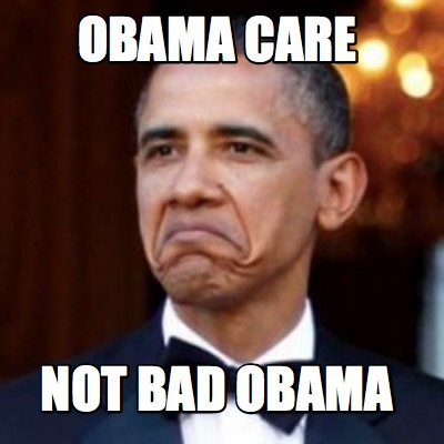 Meme Creator - Obama care Not bad Obama Meme Generator at ...