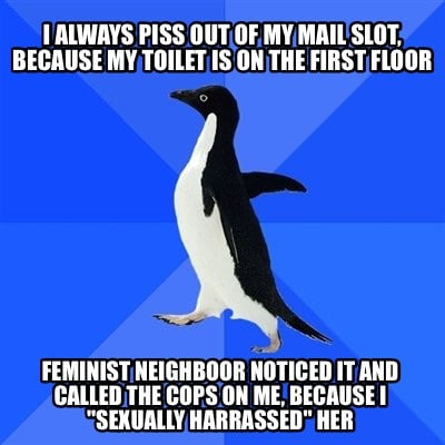 Meme Creator Funny I Always Piss Out Of My Mail Slot Because My