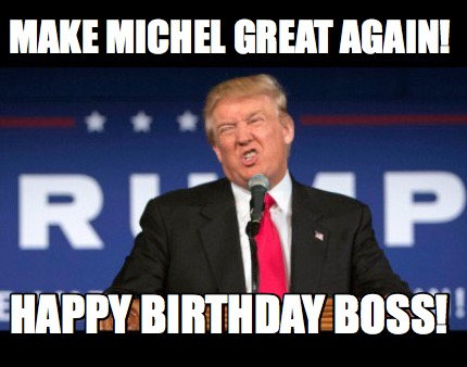 Meme Creator Funny Make Michel Great Again Happy Birthday