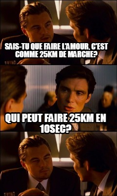 meme creator funny sais tu que faire l 39 amour c 39 est comme 25km de marche qui peut faire 25km. Black Bedroom Furniture Sets. Home Design Ideas