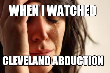 Meme Creator Funny When I Watched Cleveland Abduction Meme