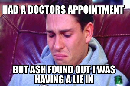 meme creator had a doctors appointment but ash found out i was