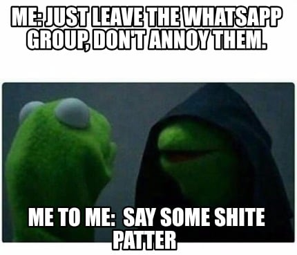 Meme Creator Funny Me Just Leave The Whatsapp Group Don
