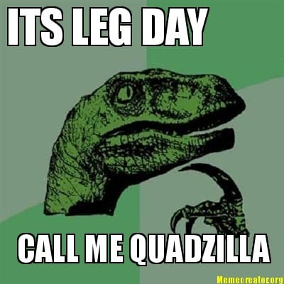 Its Leg Day Meme Meme Creator - ITS LEG...