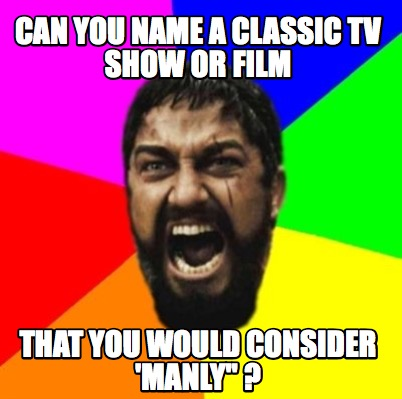 Meme Creator - Funny Can you name a classic tv show or film that you