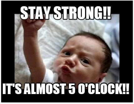 stay-strong-its-almost-5-oclock