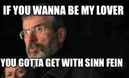 if-you-wanna-be-my-lover-you-gotta-get-with-sinn-fein