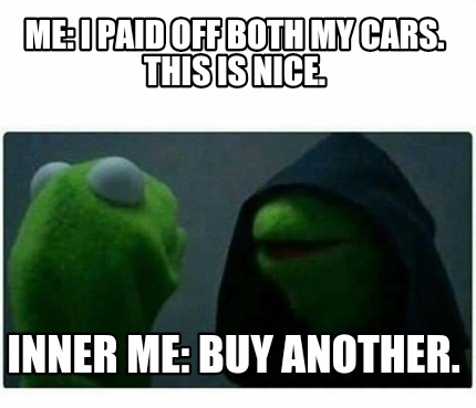 meme creator funny me i paid off both my cars this is nice inner me buy another meme. Black Bedroom Furniture Sets. Home Design Ideas