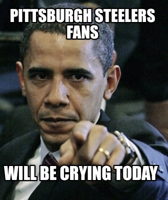 Meme Creator Funny Pittsburgh Steelers Fans Will Be Crying