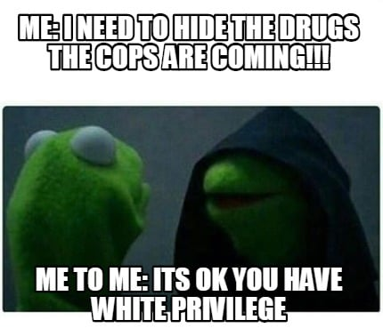 Meme Creator - Funny Me: i need to hide the drugs the cops