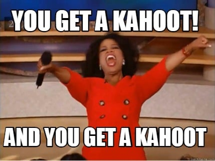 you-get-a-kahoot-and-you-get-a-kahoot