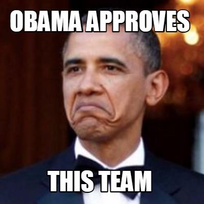 meme creator funny obama approves this team meme