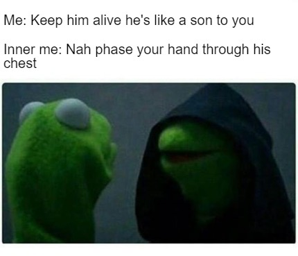 Meme Creator Funny Me Keep Him Alive Hes Like A Son To You Inner