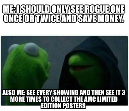 Meme creator me i should only see rogue one once or Collect and save
