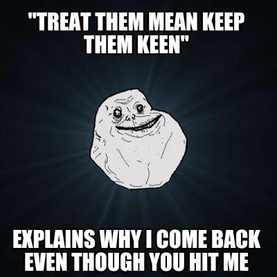 Treat them mean keep them keen psychology