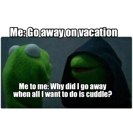 Meme creator me go away on vacation me to me why did i for Where do i want to go on vacation