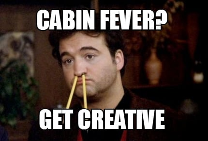 cabin-fever-get-creative