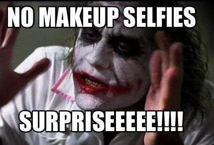 Meme Creator Funny No Makeup Selfies Surpriseeeee Meme - Joker-no-makeup-ics