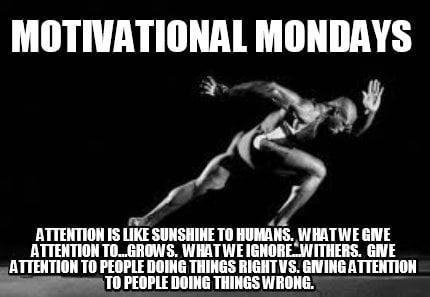 Meme Creator Funny Motivational Mondays Attention Is Like Sunshine