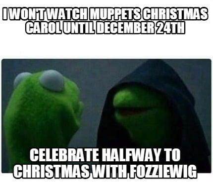 Meme Creator Funny I Wont Watch Muppets Christmas Carol Until