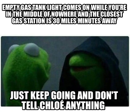 Meme Creator - Funny empty gas tank light comes on while you