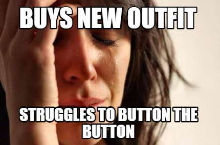 Meme Creator - Funny Buys new outfit struggles to button the
