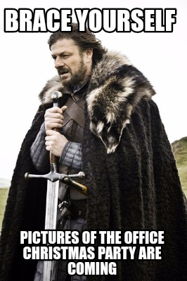 brace yourself meme generator brace yourself pictures of the office christmas party