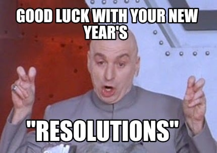 Meme Creator Funny Good Luck With Your New Year S