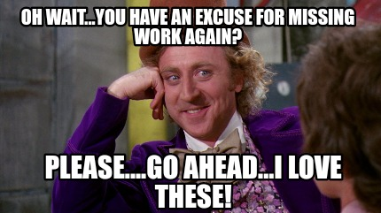 Funny Memes About Missing Work : Meme creator oh wait you have an excuse for missing work again