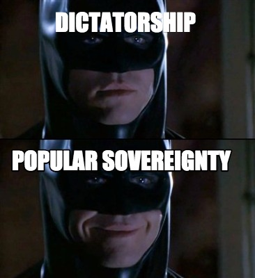 Meme Creator - Dictatorship Popular Sovereignty Meme ...