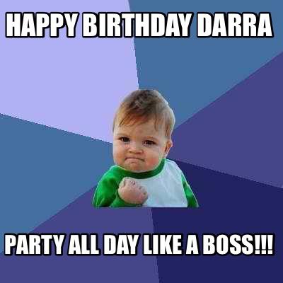 Meme Creator Funny Happy Birthday Darra Party All Day Like