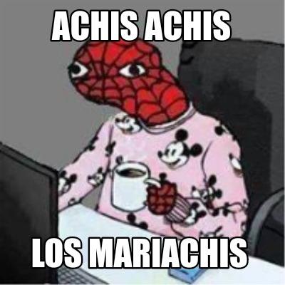 Meme Creator Achis Achis Los Mariachis Meme Generator At