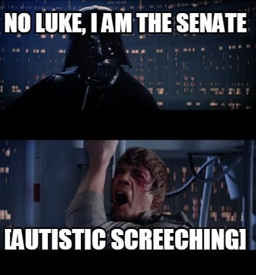 no-luke-i-am-the-senate-autistic-screeching
