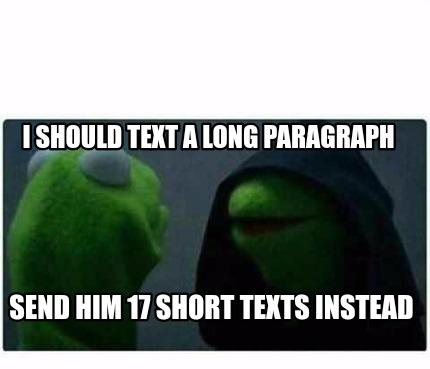 Meme Creator - I should text a long paragraph Send him 17 ...