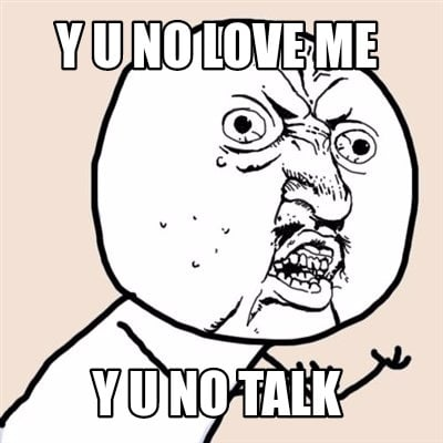 Meme Creator - Y u no love me y u no talk Meme Generator ... Y U No Meme